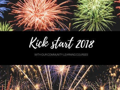 Kick start 2018 with our Community Learning Courses