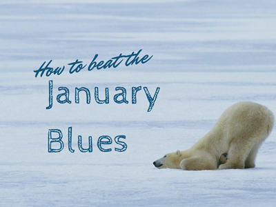 How to beat the January Blues