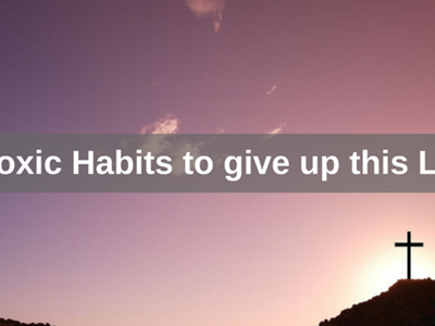 5 Toxic Habits to give up this Lent