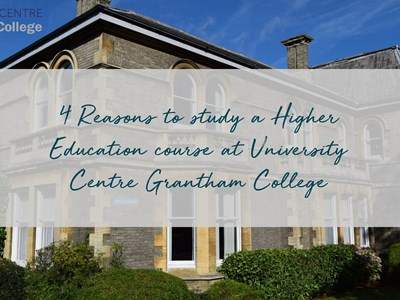 4 Reasons to study a Higher Education course at University Centre Grantham College
