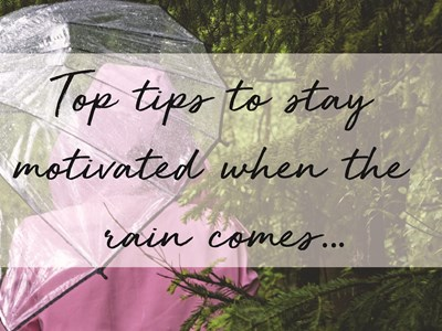 If the rain comes: how to stay motivated!